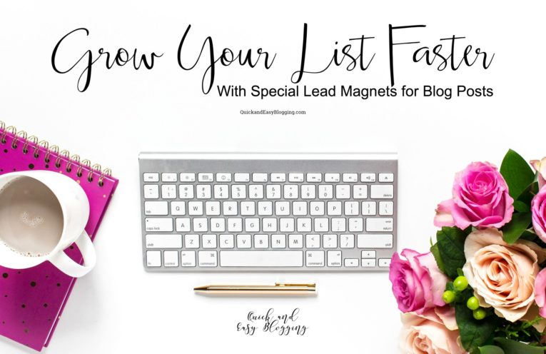 Grow Your List Faster With Special Lead Magnets for Blog Posts