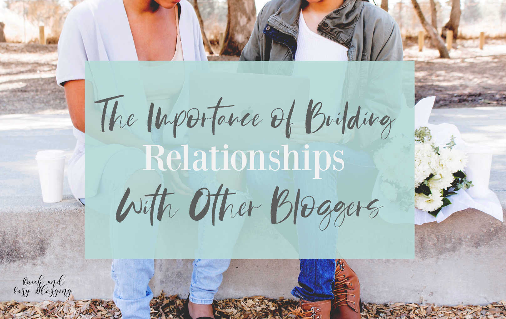The Importance of Building Relationships With Other Bloggers